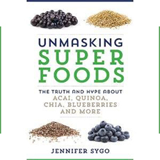 UNMASKING SUPER FOODS - The Truth and Hype About Acai, Quinoa, Chia, Blueberries and More